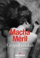 Couverture du livre « Ce qu'il voulait » de Macha Meril aux éditions Albin Michel