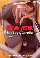 Couverture du livre « Goodbye, Loretta » de Shawn Vestal aux éditions Albin Michel