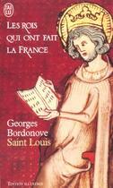 Couverture du livre « Les rois qui ont fait la France ; Saint-Louis » de Georges Bordonove aux éditions J'ai Lu