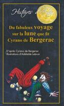Couverture du livre « Du fabuleux voyage sur la lune que fit Cyrano de Bergerac » de Adelaide Lebrun et Savinien De Cyrano De Bergerac aux éditions Alzabane