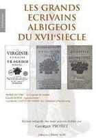 Couverture du livre « Les Grands Ecrivains Albigeois Du Xvii Siecle » de Georges Protet aux éditions Grand Sud