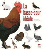 Couverture du livre « La basse-cour idéale » de Jean-Claude Periquet aux éditions Delachaux & Niestle
