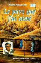 Couverture du livre « Le pays que j'ai aimé » de Moira Alexander aux éditions La Maison De La Bible