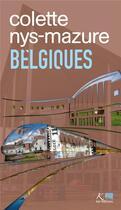 Couverture du livre « Belgiques - nys-mazure » de Colette Nys-Mazure aux éditions Ker Editions