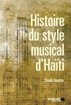 Couverture du livre « Le style musical d'Haïti » de Claude Dauphin aux éditions Memoire D'encrier