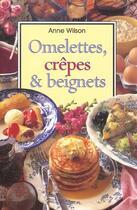 Couverture du livre « Omelettes, Crepes Et Beignets » de Anne Wilson aux éditions Fiore