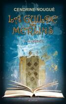 Couverture du livre « La guilde des merlins t.1 ; le magicien » de Cendrine Nougue aux éditions Aconitum