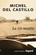 Couverture du livre « La vie mentie » de Michel Del Castillo aux éditions Fayard