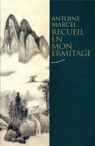 Couverture du livre « Recueil en mon ermitage » de Antoine Marcel aux éditions Almora