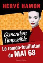 Couverture du livre « Demandons l'impossible ; le roman feuilleton de mai 68 » de Herve Hamon aux éditions Glyphe