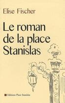Couverture du livre « Le roman de la place Stanislas » de Elise Fischer aux éditions Place Stanislas