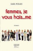 Couverture du livre « Femmes, je vous hai... me » de Gael Polles aux éditions Jacques Marie Laffont