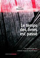 Couverture du livre « Le temps des livres est passé » de Juan Asensio aux éditions Ovadia