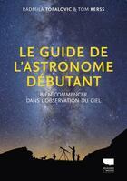 Couverture du livre « Le guide de l'astronome débutant ; bien commencer dans l'observation du ciel » de Tom Kerss et Radmila Topalovic aux éditions Delachaux & Niestle