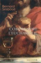 Couverture du livre « Comprendre l'eucharistie » de Bernard Sesboue aux éditions Salvator