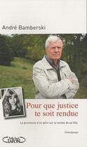 Couverture du livre « Pour que justice te soit rendue ; la promesse d'un père sur la tombe de sa fille » de Andre Bamberski aux éditions Michel Lafon