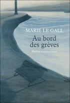 Couverture du livre « Au bord des grèves » de Marie Le Gall aux éditions Phebus
