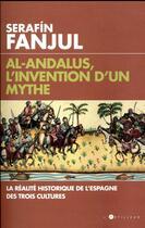 Couverture du livre « Al Andalous, l'invention d'un mythe » de Serafin Fanjul aux éditions L'artilleur