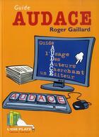 Couverture du livre « Audace » de Roger Gaillard aux éditions L'oie Plate
