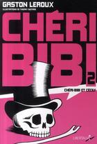Couverture du livre « Chéri bibi t.2 » de Gaston Leroux aux éditions Libertalia