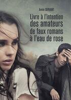 Couverture du livre « Livre à l'intention des amateurs de faux romans à l'eau de rose » de Annie Servant aux éditions Baudelaire