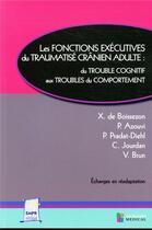 Couverture du livre « Les fonctions exécutives du traumatisme crânien adulte ; du trouble cognitif aux troubles du comportement » de Collectif aux éditions Sauramps Medical
