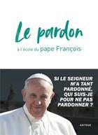 Couverture du livre « Le pardon à l'école du pape francois » de Francois aux éditions Artege