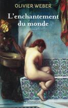 Couverture du livre « L'enchantement du monde » de Olivier Weber aux éditions Flammarion