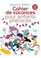 Couverture du livre « Cahier de vacances pour enfants precoces » de Beatrice Milletre aux éditions Payot