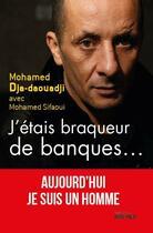 Couverture du livre « J'étais braqueur de banque... ; aujourd'hui je suis un homme » de Mohamed Sifaoui et Mohamed Dja-Daouadji aux éditions Rocher