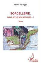 Couverture du livre « Sorcellerie, ou le refus de s'assumer... ? » de Prowo Ketingye aux éditions Editions L'harmattan