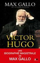 Couverture du livre « Victor Hugo ; édition intégrale » de Max Gallo aux éditions Xo
