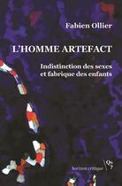Couverture du livre « L'homme artefact ; indistinction des sexes et fabrique des enfants » de Fabien Ollier aux éditions Qs? Editions