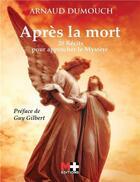 Couverture du livre « Après la mort ; 20 récits pour approcher le mystère » de Arnaud Dumouch aux éditions M+ Editions