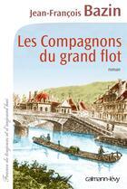 Couverture du livre « Les compagnons du grand flot » de Jean-Francois Bazin aux éditions Calmann-levy
