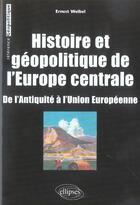 Couverture du livre « Histoire Et Geopolitique De L'Europe Centrale De L'Antiquite A L'Union Europeenne » de Weibel aux éditions Ellipses Marketing