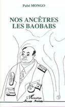 Couverture du livre « Nos ancêtres les baobabs » de Pabe Mongo aux éditions L'harmattan