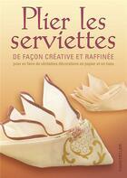 Couverture du livre « Plier les serviettes de façon créative et raffinée » de Tapper H. aux éditions Chantecler