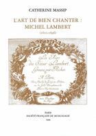 Couverture du livre « L'art de bien chanter ; Michel Lambert (1610-1696) » de Catherine Massip aux éditions Societe Francaise De Musicologie