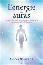Couverture du livre « L'énergie des auras ; exploitez votre champ énergétique pour plus de clarté, de paix de l'esprit et de bien-être » de Susan Shumsky aux éditions Ada