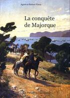 Couverture du livre « La Conquete De Majorque » de Agnes Vinas et Robert Vinas aux éditions Sasl Des Pyrenees Orientales