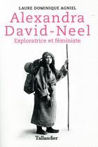 Couverture du livre « Alexandra David-Néel ; exploratrice et féministe » de Laure Dominique Agniel aux éditions Tallandier
