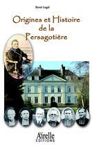 Couverture du livre « Origines et histoire de la Persagotière » de Rene Legal aux éditions Airelle