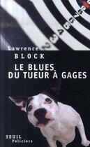Couverture du livre « Le blues du tueur à gage » de Lawrence Block aux éditions Seuil