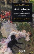 Couverture du livre « Anthologie de la poésie amoureuse française ; des trouvères à Apollinaire » de Jean-Paul Goujon aux éditions Fayard