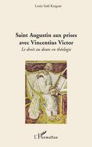 Couverture du livre « Saint Augustin aux prises avec Vincentius Victor ; le droit au doute en théologie » de Louis Said Kergoat aux éditions Editions L'harmattan