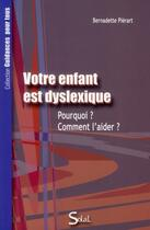 Couverture du livre « Votre enfant est dyslexique » de Bernadette Pierart aux éditions Solal
