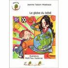 Couverture du livre « Le globe de bébé » de Jeanne Taboni-Miserazzi et Matthieu Radenac aux éditions Le Pre Du Plain