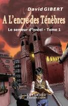 Couverture du livre « À l'encre des ténèbres ; le semeur d'irréel t.1 » de David Gibert aux éditions Lokomodo