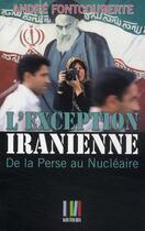 Couverture du livre « L'exception iranienne ; de la Perse au Nucléaire » de Andre Fontcouberte aux éditions Koutoubia